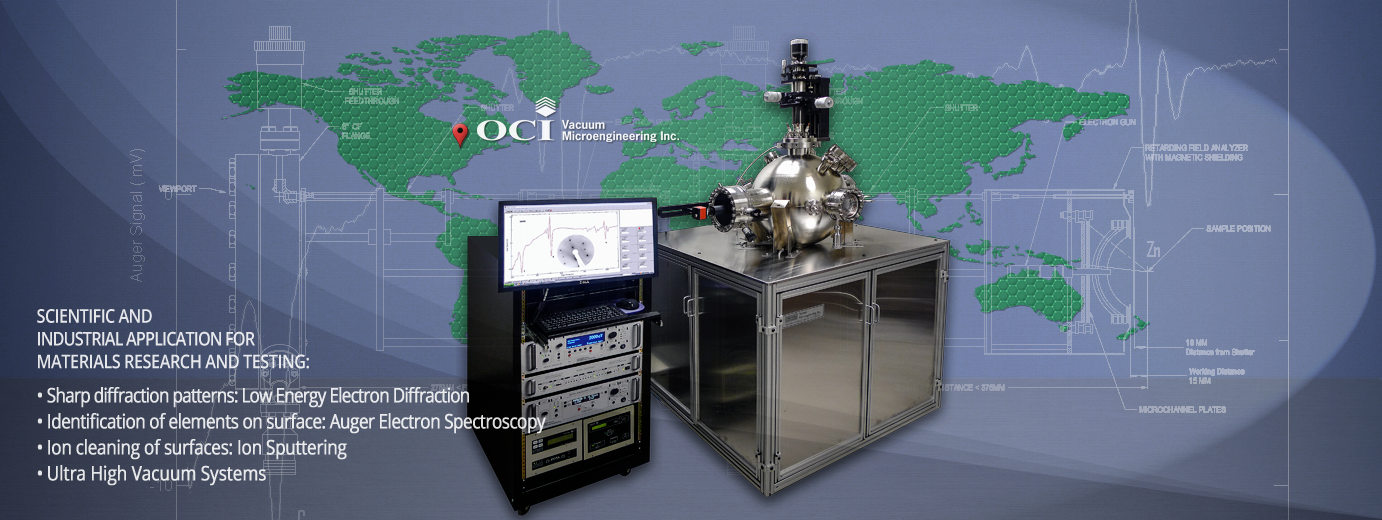Sharp diffraction patterns - Low Energy Electron Diffraction (LEED). Identification of elements on surface - Auger Electron Spectroscopy (AES). Ion cleaning of surfaces - Ion Sputtering. UHV Systems - Ultra High Vacuum Systems. OCI Vacuum Microengineering Inc. UHV System with worldwide map in the background. Header image.